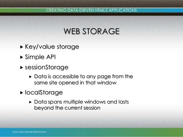 www.devconnections.com CREATING DATA-DRIVEN HTML5 APPLICATIONS WEB STORAGE  Key/value storage  Simple API  sessionStora...