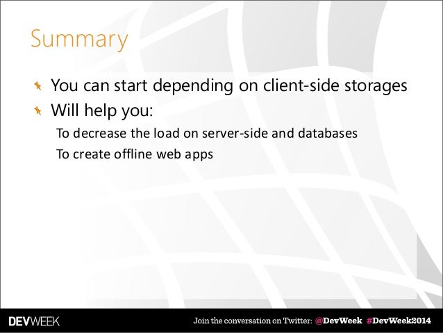 Summary You can start depending on client-side storages Will help you: To decrease the load on server-side and databases T...