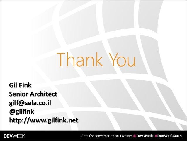Thank You Gil Fink Senior Architect gilf@sela.co.il @gilfink http://www.gilfink.net