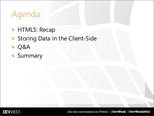Agenda HTML5: Recap Storing Data in the Client-Side Q&A Summary