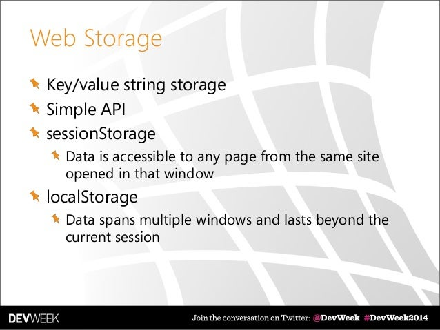 Web Storage Key/value string storage Simple API sessionStorage Data is accessible to any page from the same site opened in...