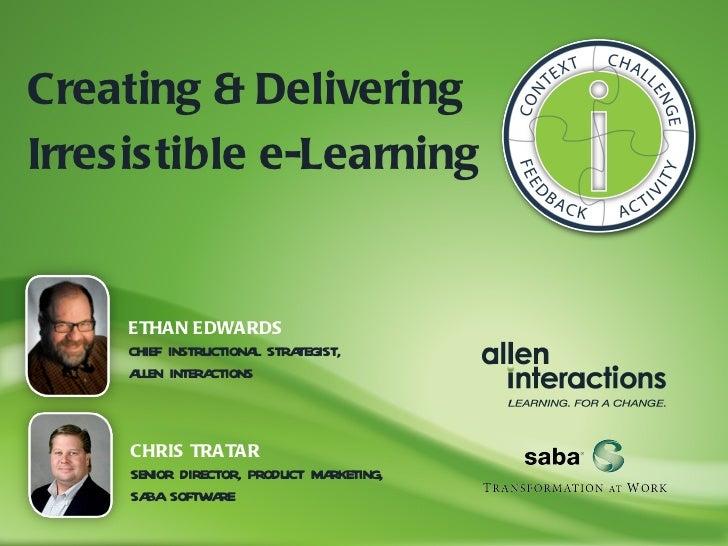Creating & DeliveringIrresistible e-Learning     ETHAN EDWARDS     CHIEF INSTRUCTIONA STRA                       L    TEGI...
