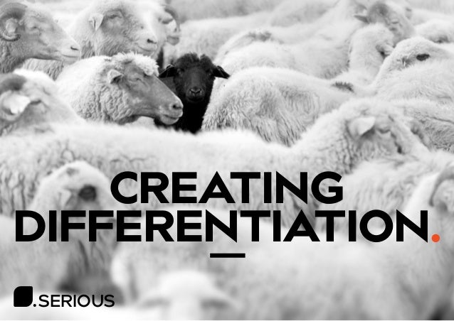 SERIOUS CREATING DIFFERENTIATION.