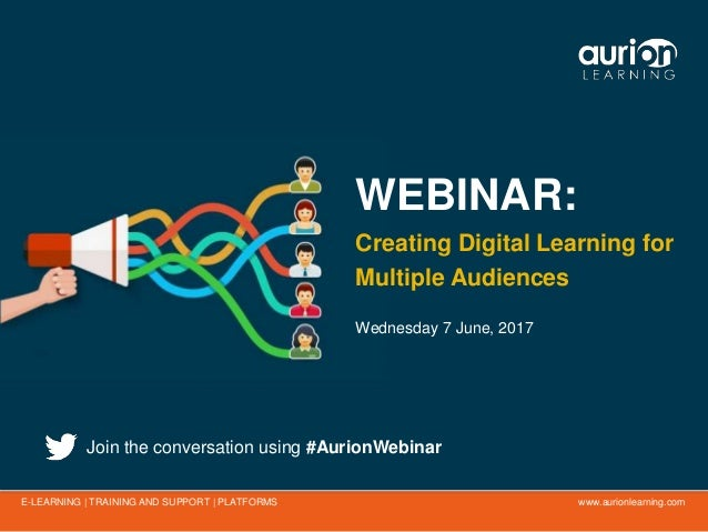 www.aurionlearning.comE-LEARNING | TRAINING AND SUPPORT | PLATFORMS WEBINAR: Creating Digital Learning for Multiple Audien...