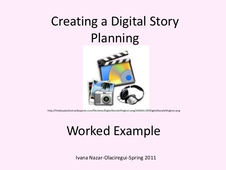 Creating a Digital StoryPlanning<br />http://firstdayatschool.wikispaces.com/file/view/DigitalStorytellingIcon.png/1854011...