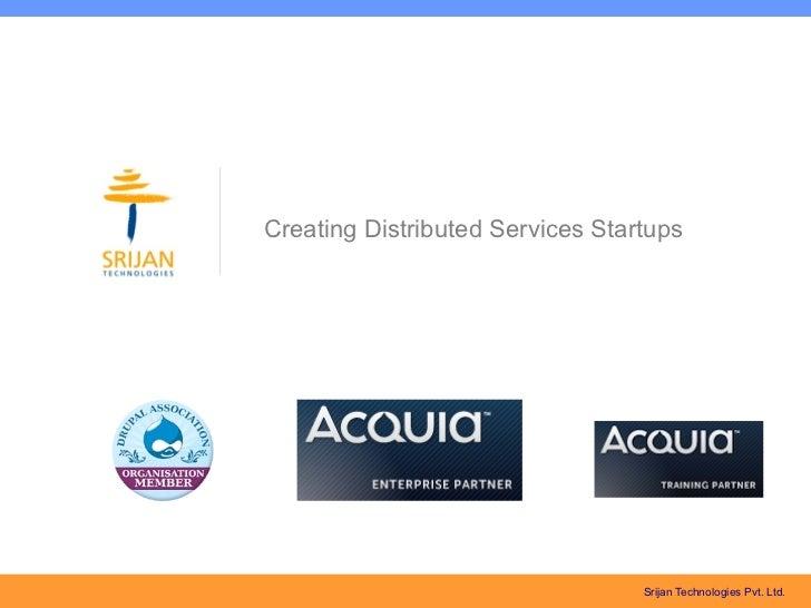 Creating Distributed Services Startups                                  Srijan Technologies Pvt. Ltd.