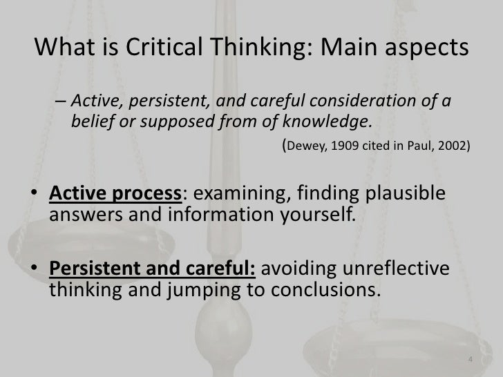 the unreflective thinker Critical thinking— the use of cognitive skills or strategies increasing the probability of a desirable outcome thinking  that is purposeful, reasoned, and goal directed.