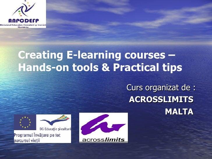 Creating E-learning courses –  Hands-on tools & Practical tips Curs organizat de : ACROSSLIMITS  MALTA