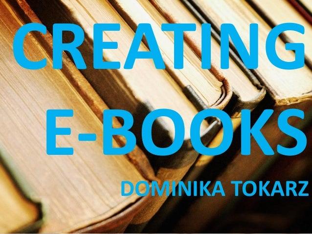 CREATING E-BOOKS DOMINIKA TOKARZ