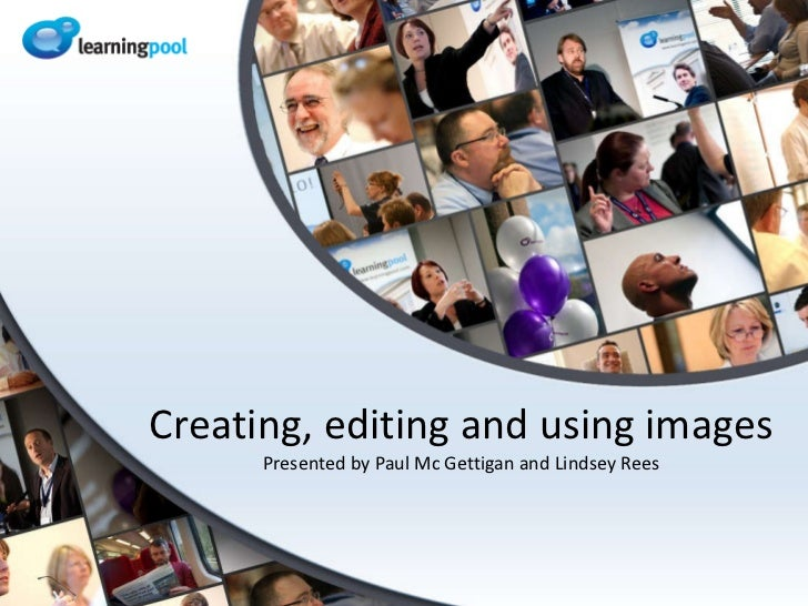 Creating, editing and using images Presented by Paul Mc Gettigan and Lindsey Rees