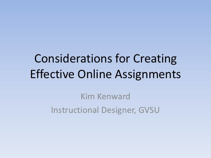 Considerations for Creating Effective Online Assignments<br />Kim Kenward<br />Instructional Designer, GVSU<br />