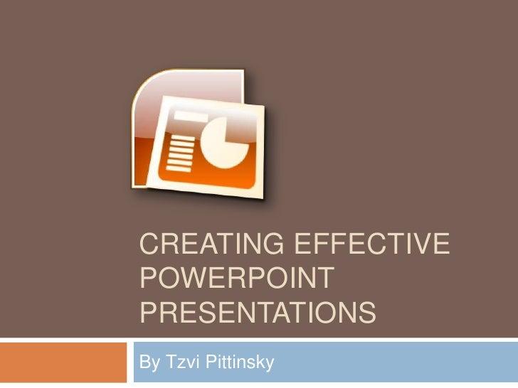 Creating Effective PowerPoint Presentations<br />By Tzvi Pittinsky<br />