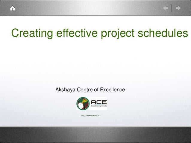 Creating effective project schedules  Akshaya Centre of Excellence  http://www.acoe.in