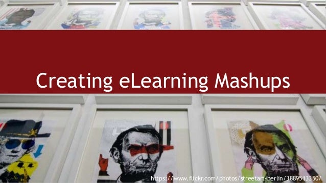 Creating eLearning Mashups https://www.flickr.com/photos/streetart-berlin/3889513350/