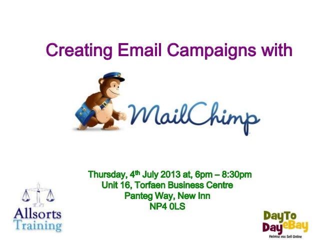 Thursday, 4th July 2013 at, 6pm – 8:30pm Unit 16, Torfaen Business Centre Panteg Way, New Inn NP4 0LS Creating Email Campa...