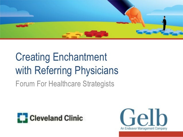 Creating Enchantmentwith Referring PhysiciansForum For Healthcare Strategists
