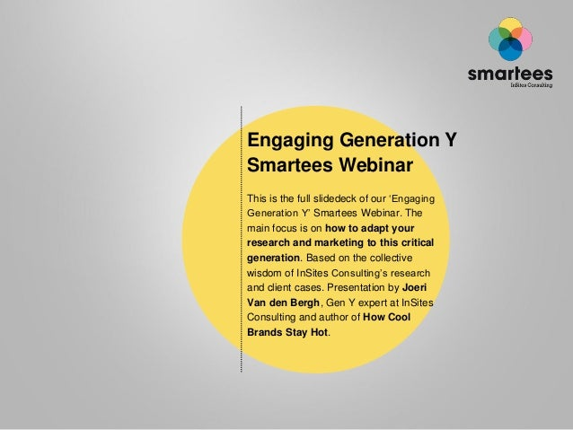"Engaging Generation YSmartees WebinarThis is the full slidedeck of our ""EngagingGeneration Y"" Smartees Webinar. Themain fo..."
