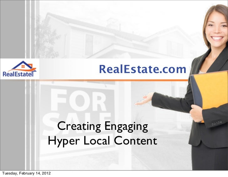 RealEstate.com                         Creating Engaging                        Hyper Local ContentTuesday, February 14, 2...