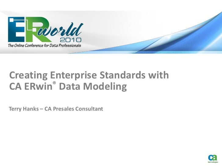 Creating Enterprise Standards withCA ERwin® Data ModelingTerry Hanks – CA Presales Consultant