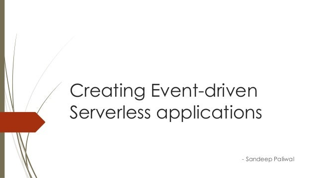 Creating Event-driven Serverless applications - Sandeep Paliwal