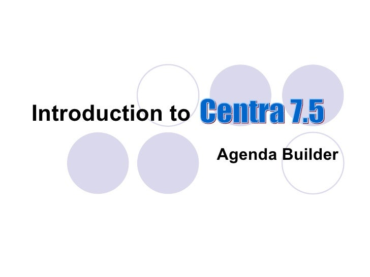 Agenda Builder Introduction to Centra 7.5