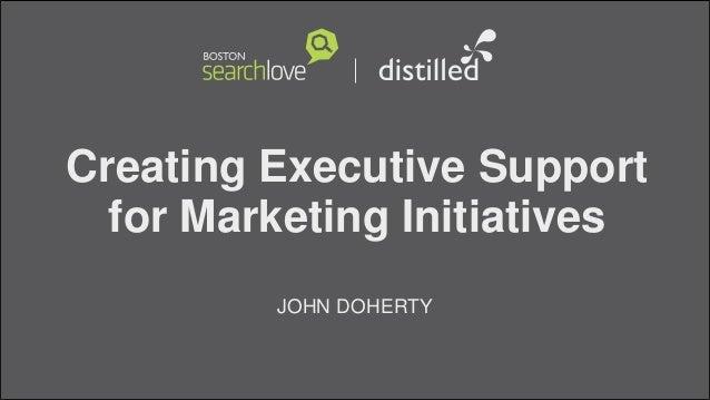 Creating Executive Supportfor Marketing InitiativesJOHN DOHERTY