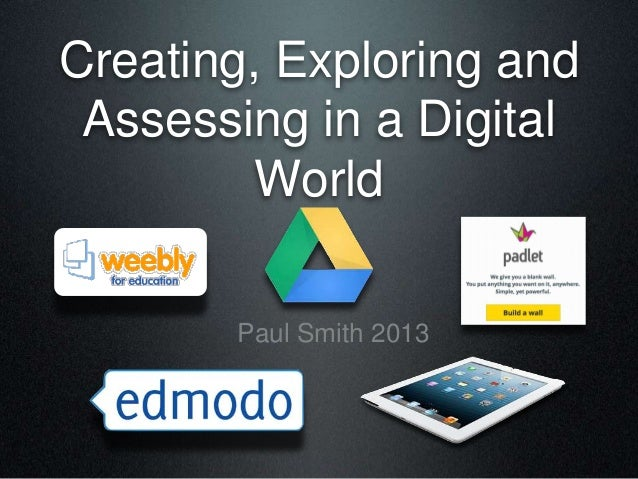 Creating, Exploring andAssessing in a DigitalWorldPaul Smith 2013