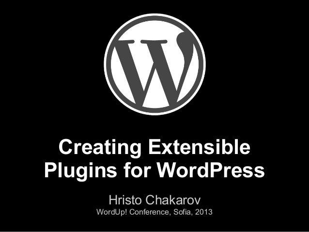 Creating ExtensiblePlugins for WordPressHristo ChakarovWordUp! Conference, Sofia, 2013