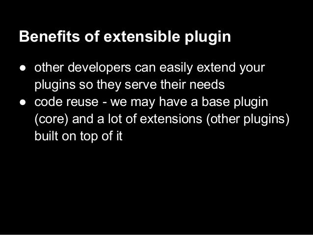 OK, but how do we make our WPplugin extensible?How do you extend WordPress?● by using the platforms hooksadd_actionremove_...