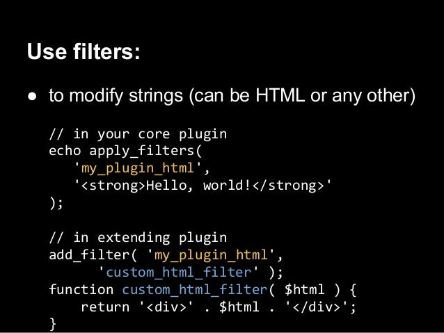 Use filters:● for HTML its better to work on DOM level○ Simple HTML DOM library is good for that$dom = str_get_html(<b>Hel...
