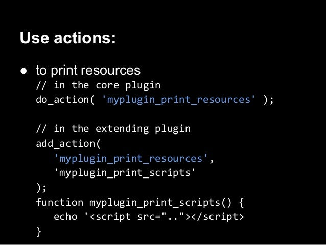 Lets make our plugin more OOP!● define a main class for your plugin● instantiate the class on WordPress <init>class MyPlug...