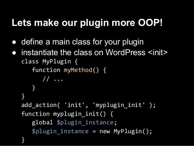 Overwrite● define extending class & overwrite base● instantiate the class on WordPress <init>class ExtendingPlugin extends...