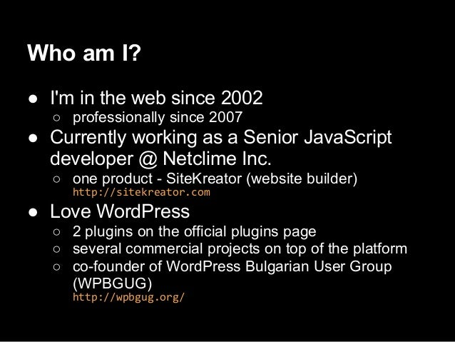 Who am I?● Im in the web since 2002○ professionally since 2007● Currently working as a Senior JavaScriptdeveloper @ Netcli...
