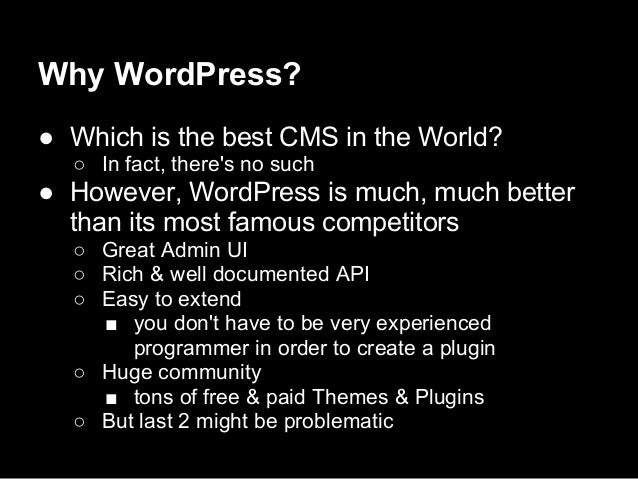 Why WordPress?● Which is the best CMS in the World?○ In fact, theres no such● However, WordPress is much, much betterthan ...