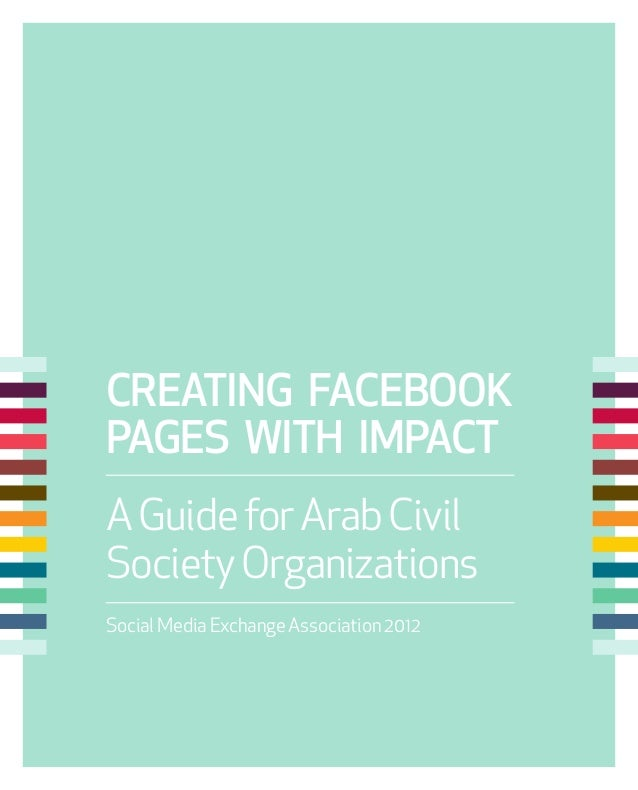 CREATING FACEBOOKPAGES WITH IMPACTA Guide for Arab CivilSociety OrganizationsSocial Media Exchange Association 2012
