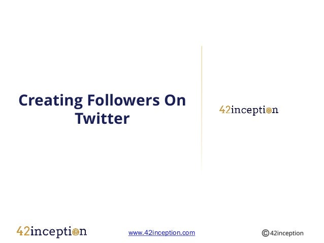 Creating Followers On       Twitter             www.42inception.com
