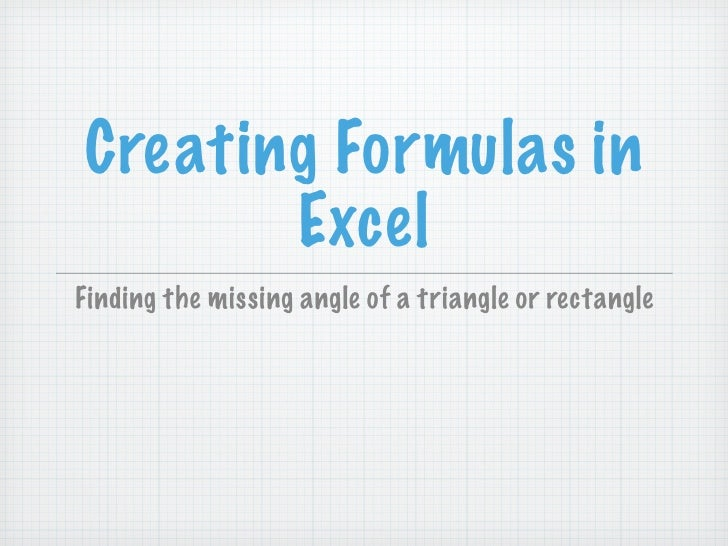 Creating Formulas in       ExcelFinding the missing angle of a triangle or rectangle