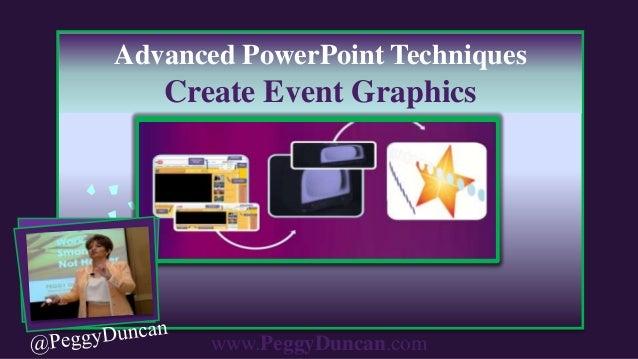 www.PeggyDuncan.comAdvanced PowerPoint TechniquesCreate Event Graphics