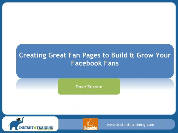 Creating Great Fan Pages to Build & Grow Your Facebook Fans Dave Kerpen