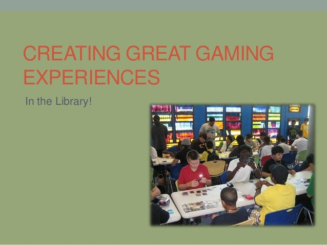 CREATING GREAT GAMINGEXPERIENCESIn the Library!