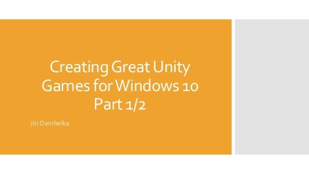Creating great Unity games for Windows 10 - Part 1