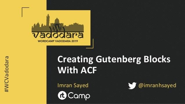 Creating Gutenberg Blocks With ACF Imran Sayed @imranhsayed #WCVadodara