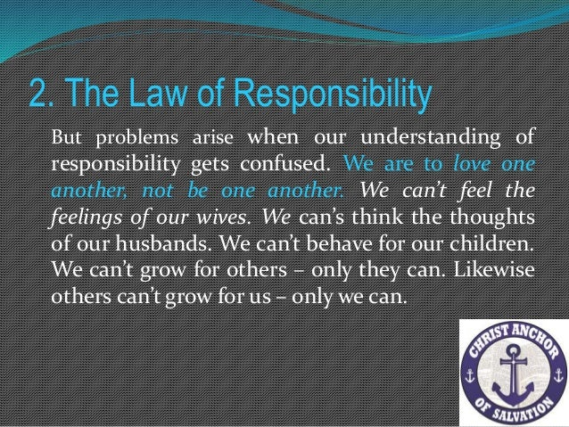 2. The Law of Responsibility On the other hand we cannot take over the responsibility for our spouse's feelings, attitudes...