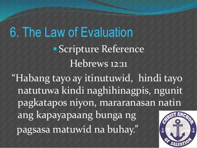 6. The Law of Evaluation Scripture Reference Ang inyong pinagsamahan. Matthew 18:15-17
