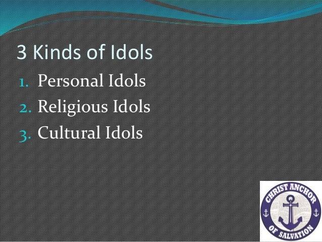Cultural Idols Ideology = make an idol about an idea