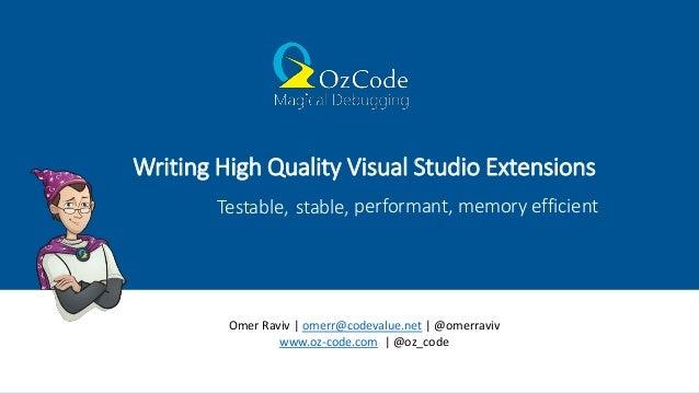 Writing High Quality Visual Studio Extensions Omer Raviv | omerr@codevalue.net | @omerraviv www.oz-code.com | @oz_code Tes...