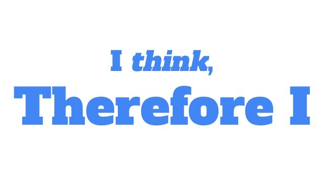 I think, Therefore I