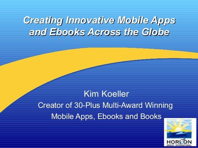 Creating Innovative Mobile Apps          and Ebooks                Kim Koeller        Creator of Multi-Award Winning Let's...