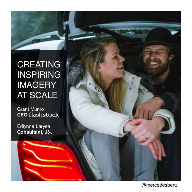 CREATING INSPIRING IMAGERY AT SCALE Grant Munro CEO, Edlynne Laryea Consultant, J&J @mercedesbenz