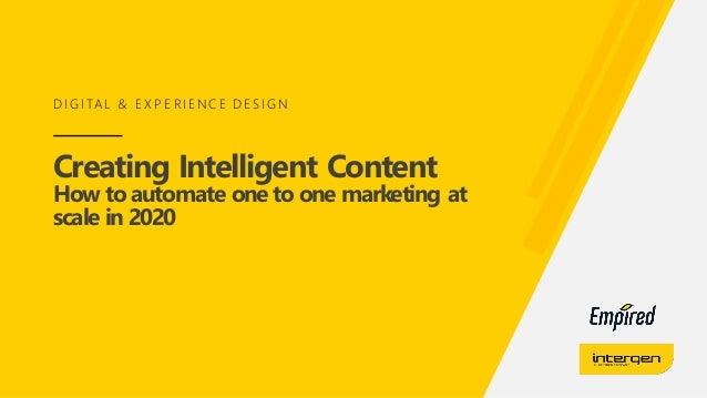 Creating Intelligent Content How to automate one to one marketing at scale in 2020 D I G I TA L & E X P E RI E NC E D E S ...
